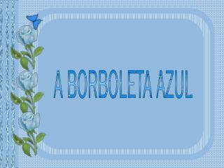 A BORBOLETA AZUL