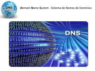 D omain  N ame  S ystem  - Sistema de Nomes de Dom�nios