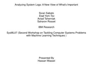 Analyzing System Logs: A New View of What's Important Sivan Sabato  Elad Yom-Tov Aviad Tsherniak