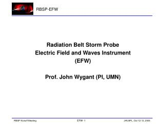 Radiation Belt Storm Probe Electric Field and Waves Instrument (EFW) Prof. John Wygant (PI, UMN)