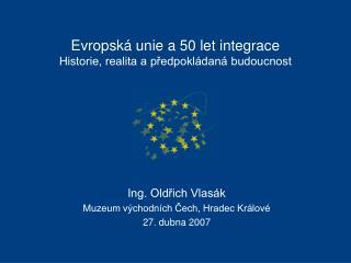 Evropská unie a 50 let integrace Historie, realita a předpokládaná budoucnost