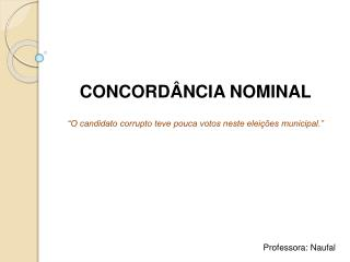"""CONCORDÂNCIA  NOMINAL  """"O candidato corrupto teve pouca votos neste eleições municipal."""""""