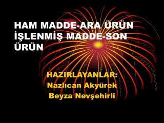 HAM MADDE-ARA ÜRÜN İŞLENMİŞ MADDE-SON ÜRÜN