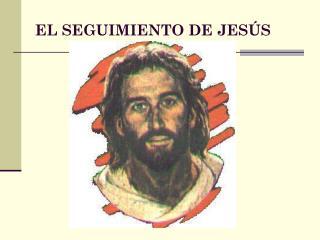 EL SEGUIMIENTO DE JESÚS