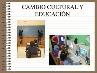 CAMBIO CULTURAL Y EDUCACIÓN