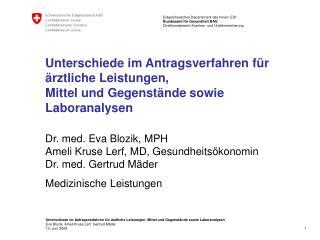 Dr. med. Eva Blozik, MPH  Ameli Kruse Lerf, MD, Gesundheitsökonomin Dr. med. Gertrud Mäder
