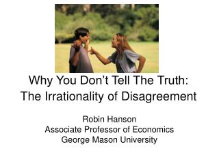 Why You Don't Tell The Truth: The Irrationality of Disagreement