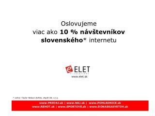 Oslovujeme  viac ako  10 % návštevníkov slovenského * internetu
