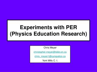 Experiments with PER (Physics Education Research)