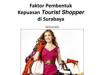 Faktor Pembentuk Kepuasan  Tourist Shopper  di  Surabaya