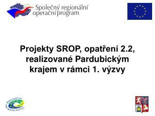 Projekty SROP, opatření 2.2, realizované Pardubickým krajem vrámci 1. výzvy
