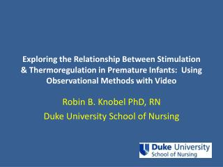Robin B. Knobel PhD, RN Duke University School of Nursing