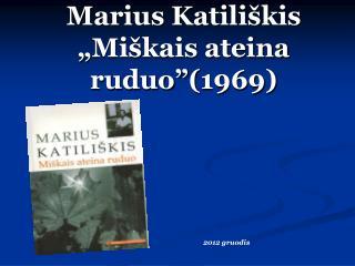 """Marius Katiliškis  """" Miškais ateina ruduo"""" ( 1969 )"""