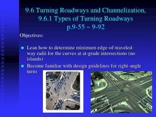 9.6 Turning Roadways and Channelization, 9.6.1 Types of Turning Roadways pp.583-621,p.9-55  9-92