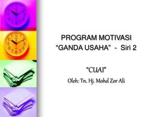 "PROGRAM MOTIVASI  ""GANDA USAHA""  -  Siri 2 "" CUAI "" Oleh: Tn. Hj. Mohd Zor Ali"