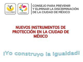 NUEVOS INSTRUMENTOS DE PROTECCIÓN EN LA CIUDAD DE MÉXICO