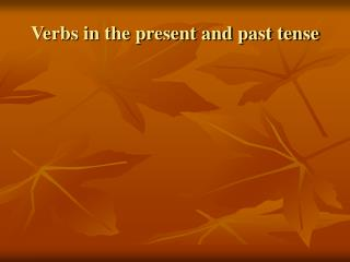 Verbs in the present and past tense