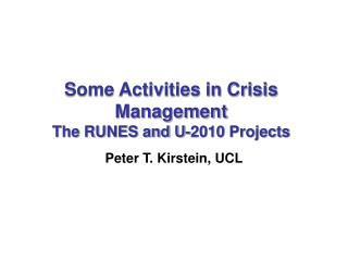 Some Activities in Crisis Management The RUNES and U-2010 Projects