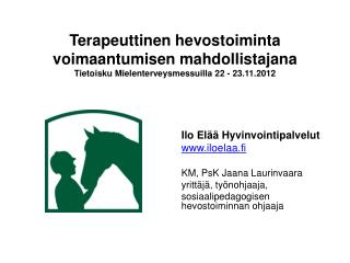 Ilo Elää Hyvinvointipalvelut iloelaa.fi KM, PsK Jaana Laurinvaara y rittäjä, työnohjaaja,