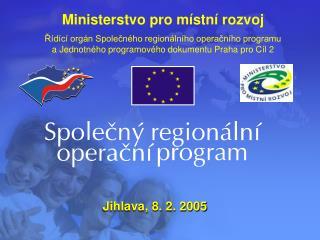 Ministerstvo pro místní rozvoj Řídící orgán Společného regionálního operačního programu
