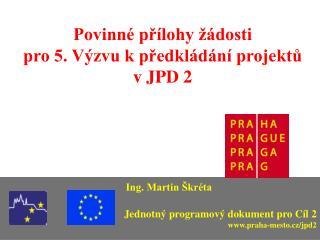 Povinné přílohy žádosti pro 5. Výzvu k předkládání projektů v JPD 2