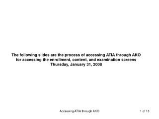 The following slides are the process of accessing ATIA through AKO