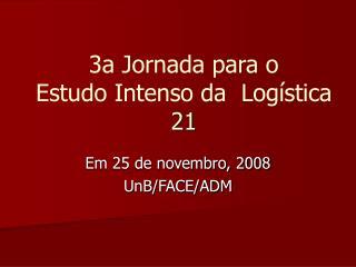 3a Jornada para o  Estudo Intenso da  Logística 21