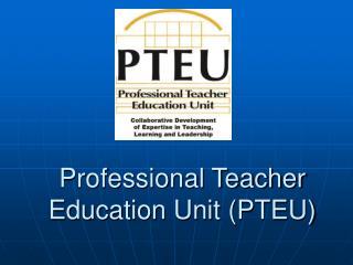 Professional Teacher Education Unit (PTEU)