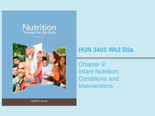 HUN 3403 Wk2 D2a Chapter 9  Infant Nutrition: Conditions and Interventions