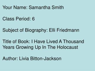 Your Name: Samantha Smith Class Period: 6 Subject of Biography: Elli Friedmann