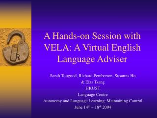 A Hands-on Session with VELA: A Virtual English Language Adviser