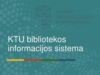 KTU  bibliotekos informacijos sistema