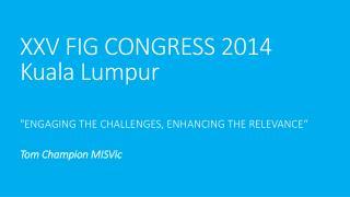 XXV FIG CONGRESS  2014 Kuala Lumpur