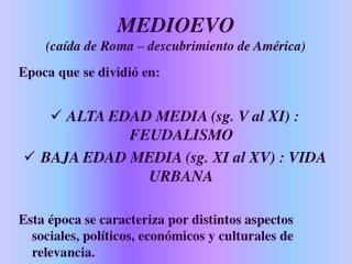 MEDIOEVO (caída de Roma – descubrimiento de América)