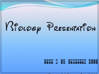 Biology Presentation Date : 04 December 2008