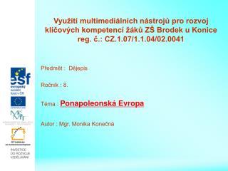Předmět :  Dějepis Ročník : 8. Téma :  Ponapoleonská Evropa Autor : Mgr. Monika Konečná