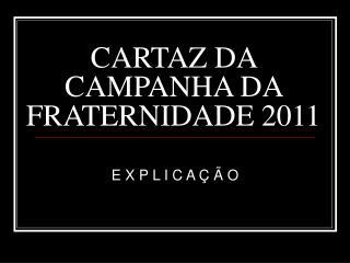 CARTAZ DA CAMPANHA DA FRATERNIDADE 2011