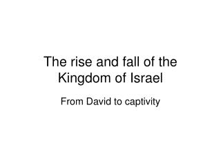 The rise and fall of the Kingdom of Israel