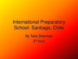 International Preparatory School- Santiago, Chile