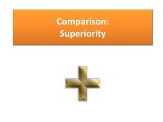 Comparison : Superiority
