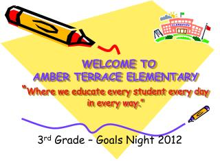 "WELCOME TO  AMBER TERRACE ELEMENTARY "" Where we educate every student every day in every way."""