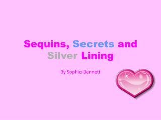 Sequins,  Secrets  and  Silver  Lining