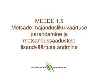 MEEDE 1.5  Metsade majandusliku väärtuse parandamine ja metsandussaadustele lisandväärtuse andmine