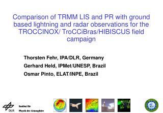 Thorsten Fehr, IPA/DLR, Germany Gerhard Held, IPMet/UNESP, Brazil Osmar Pinto, ELAT/INPE, Brazil