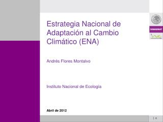Estrategia Nacional de Adaptaci�n al Cambio Clim�tico (ENA) Andr�s  Flores Montalvo