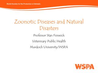 Zoonotic Diseases and Natural Disasters Professor Stan Fenwick Veterinary Public Health