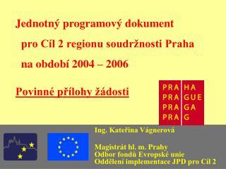 Jednotný programový dokument   pro Cíl 2 regionu soudržnosti Praha   na období 2004 – 2006