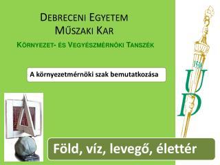 Debreceni Egyetem M?szaki Kar K�rnyezet- �s Vegy�szm�rn�ki Tansz�k