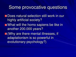 Some provocative questions
