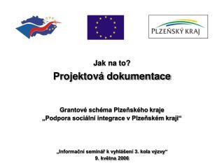 Jak na to? Projektová dokumentace Grantové schéma Plzeňského kraje
